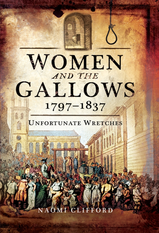 Women and the Gallows 1797-1837: Unfortunate Wretches by Naomi Clifford